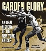 Garden Glory: An Oral History of the New York Knicks by Dennis D Agostino (2003-09-01)
