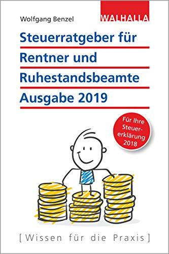 Steuerratgeber für Rentner und Ruhestandsbeamte: Ausgabe 2019 - Für Ihre Steuererklärung 2018; Walhalla Rechtshilfen