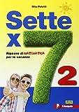 Sette x 7. Ripasso di matematica per le vacanze. Per la Scuola media. Con espansione online: 2
