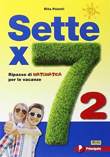 Sette x 7. Ripasso di matematica per le vacanze. Con espansione online. Per la Scuola media: 2