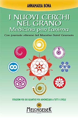 I nuovi cerchi nel grano: Medicina per l'anima. Con formule odierne del Maestro Saint Germain (Italian Edition)
