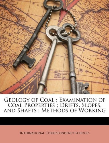 Geology of Coal ; Examination of Coal Properties ; Drifts, Slopes, and Shafts ; Methods of Working