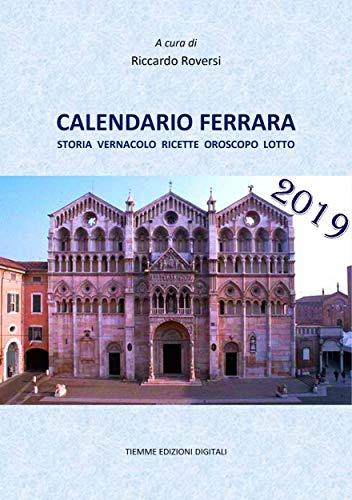 Calendario Oroscopo.Calendario Ferrara 2019 Storia Vernacolo Ricette Oroscopo