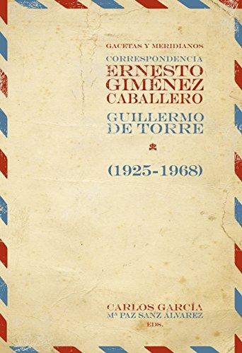 Gacetas y meridianos: Correspondencia Ernesto Giménez Caballero / Guillermo de Torre (1925-1968). (Fuera de colección) por Ernesto Giménez Caballero