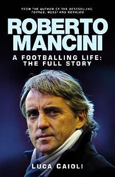 Roberto Mancini: A Footballing Life: The Full Story by [Caioli, Luca]