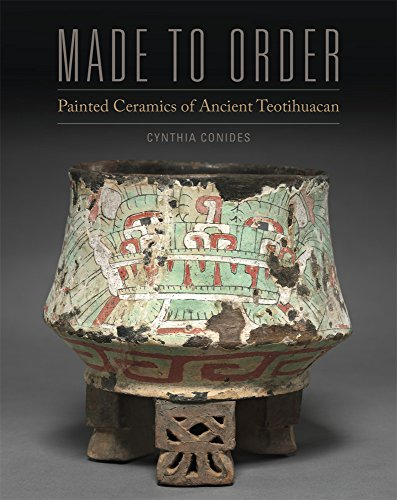 Made to Order: Painted Ceramics of Ancient Teotihuacan (English Edition) (Valley City State University)