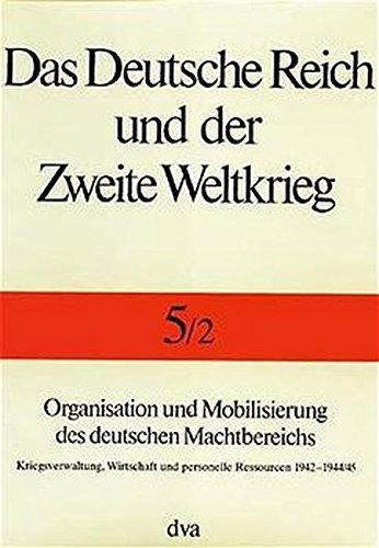 Das Deutsche Reich und der Zweite Weltkrieg, 10 Bde., Bd.5/2, Organisation und Mobilisierung des deutschen Machtbereichs