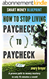 How to Stop Living Paycheck to Paycheck: A proven path to money mastery in only 15 minutes a week! (Smart Money Blueprint) (English Edition)
