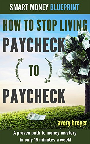 how-to-stop-living-paycheck-to-paycheck-1st-edition-a-proven-path-to-money-mastery-in-only-15-minute