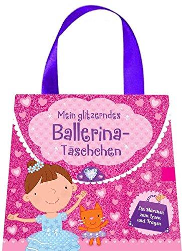 Mein glitzerndes Ballerina Täschchen: Ein Märchen zum Lesen und Tragen