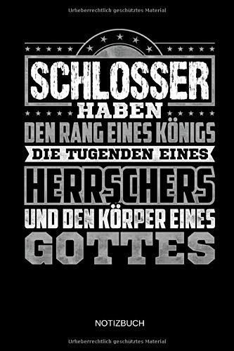 Schlosser haben den Rang eines Königs - Die Tugenden Eines Herrschers und Körper eines Gottes - Notizbuch: Lustiges Schlosser Notizbuch mit Punktraster. Schlosser Zubehör & Schlosser Geschenk Idee.