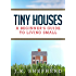Tiny Houses: A Beginner's Guide to Living Small (English Edition)