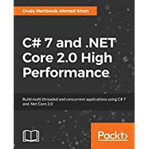 C# 7 and .NET Core 2.0 High Performance: Build multi threaded and concurrent applications using C# 7 and .Net Core 2.0