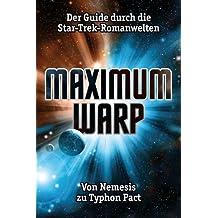 Maximum Warp. Der Guide durch die Star-Trek-Romanwelten: Von Nemesis zu Typhon Pact! (Star Trek)