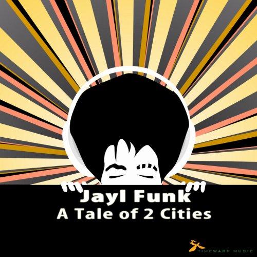 Jayl Funk - A Tale Of 2 Cities