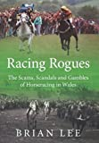 Racing Rogues: The Scams, Scandals and Gambles of Horse Racing in Wales