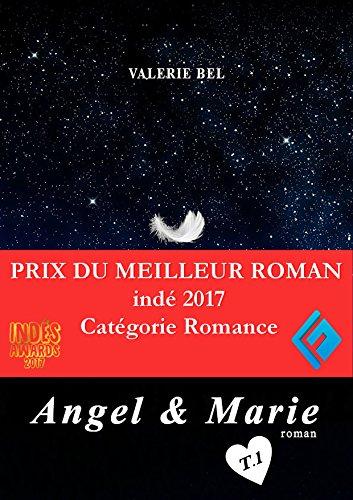 Angel & Marie - Prix du meilleur roman indé 2017, catégorie romance: Tome 1 :  D'amour me voir mourir par Valérie Bel