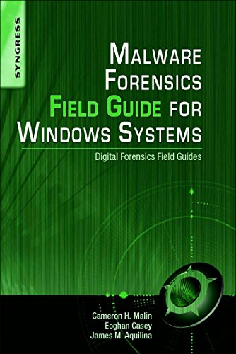 Malware Forensics Field Guide for Windows Systems: Digital Forensics Field Guides - Digital Field Guide
