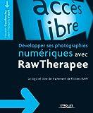 Développer ses photographies numériques avec RawTherapee: Le logiciel libre de traitement de fichiers RAW (Accès libre)