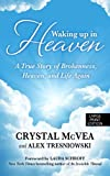 Waking Up in Heaven: A True Story of Brokenness, Heaven and the Life Again (Basic) by Crystal McVea (2013-07-10)
