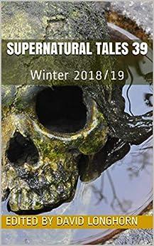 Supernatural Tales 39: Winter 2018/19 by [Longhorn, David , Nelkin, Carrie Vaccaro, Davis, Danielle, Clark, Chloe N. , Parker, Rosalie, Shepherd, Eloise C. C., Karmazin, Margaret ]