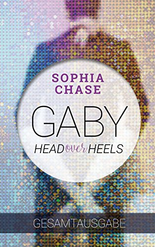 HEAD OVER HEELS - GABY: Gesamtausgabe von [Chase, Sophia]