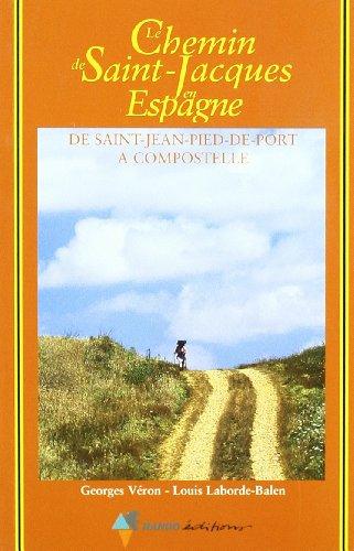 Le chemin de Saint-Jacques en Espagne. De Saint-Jean-Pied-De-Port  Compostelle : Guide pratique du plerin