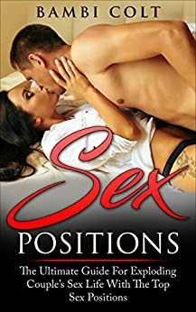 Sex Positions: The Ultimate Guide for Exploding Couple's Sex Life with The Top Sex Positions ( A Fully Illustrated Sex Book) by [Colt, Bambi]