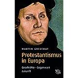Protestantismus in Europa. Geschichte - Gegenwart - Zukunft