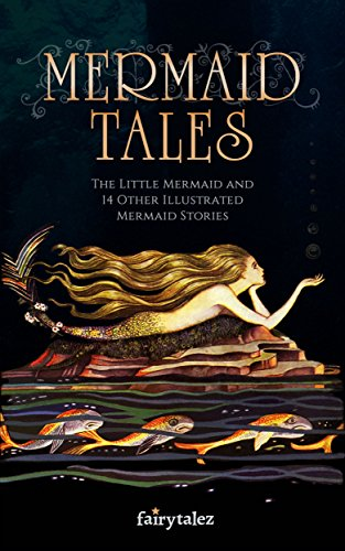 Mermaid Tales: The Little Mermaid and 14 Other Illustrated Mermaid Stories (English Edition)