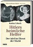 Hitlers heimliche Helfer: Der Adel im Dienst der Macht - Karina Urbach