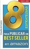 8 ESTRATEGIAS para PUBLICAR un BEST SELLER en AMAZON: Cómo AUTO PUBLICAR y VENDER con ÉXITO tu LIBRO (Autores Independientes)