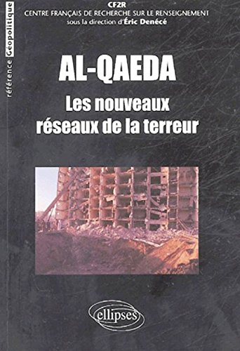 Al-Qaeda : Les nouveaux réseaux de la terreur par Eric Denécé, Collectif, Alain Rodier, François-Bernard Huyghe