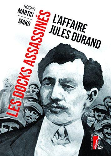 Les docks assassins : L'affaire Jules Durand