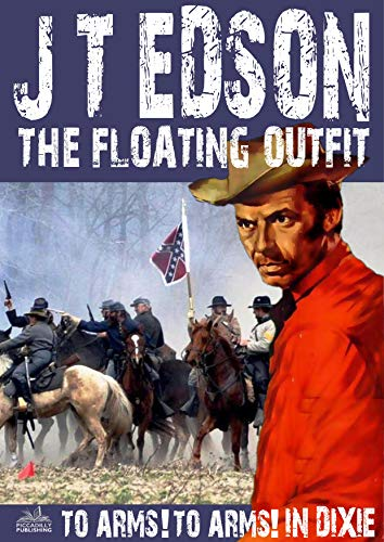 The Floating Outfit 34: To Arms! To Arms! In Dixie! (A Floating Outfit Western) (English Edition)