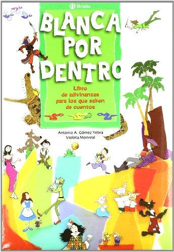 Blanca por dentro: Libro de adivinanzas para los que saben de cuentos (Castellano - A Partir De 6 Años - Álbumes - Oro Parece)