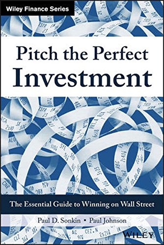 Pitch the Perfect Investment: The Essential Guide to Winning on Wall Street (Wiley Finance) por Paul D. Sonkin