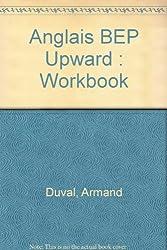 Anglais BEP Upward : Workbook by Armand Duval (2003-06-01)