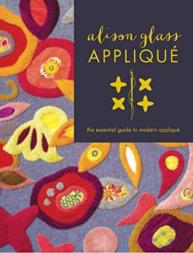 Alison Glass Applique: The Essential Guide to Modern Applique
