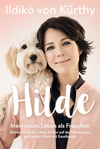 Buchcover Hilde: Mein neues Leben als Frauchen. Sehnsucht an der Leine, Irrsinn auf der Hundewiese und spätes Glück mit Gassibeutel