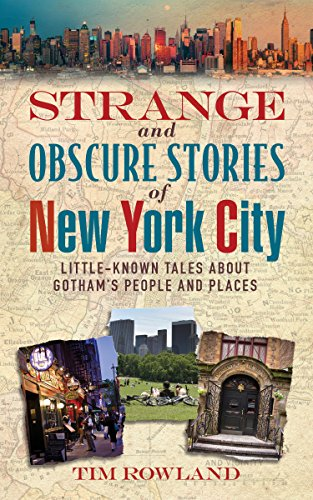 Strange and Obscure Stories of New York City: Little-Known Tales About Gotham's People and Places (English Edition)