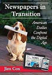Newspapers in Transition: American Dailies Confront the Digital Age by Jim Cox (2014-05-27)