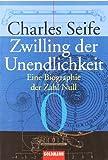 Zwilling der Unendlichkeit: Eine Biographie der Zahl Null
