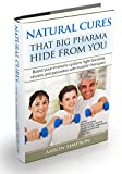 Natural Cures that Big Pharma hide from you: Boost your immune system, fight bacteria, viruses and parasites with holistic therapies. (English Edition)