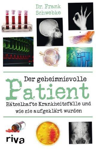 Der geheimnisvolle Patient: R???tselhafte Krankheitsf???lle und wie sie aufgekl???rt wurden by Frank Schwebke (2014-05-09)