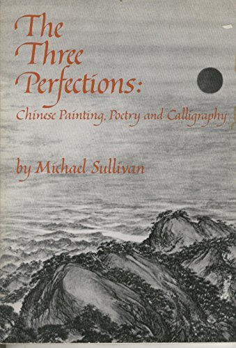 The Three Perfections: Chinese Painting, Poetry and Calligraphy by Michael Sullivan (1980-11-06)