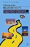 Unterwegs an der belgischen Küste: Einschließlich Streifzüge durch die belgischen Kunststädte, die nordfranzösische Küste und die südlichen Niederlande