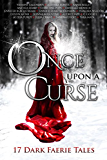 Once Upon A Curse: 17 Dark Faerie Tales (English Edition)