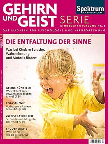 Die Entfaltung der Sinne: Was bei Kindern Sprache, Wahrnehmung und Motorik fördert (Gehirn&Geist Serie)