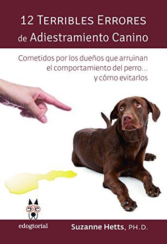 12 TERRIBLES ERRORES DE ADIESTRAMIENTO CANINO: cometidos por los dueños que arruinan el comportamiento del perro... y cómo evitarlos